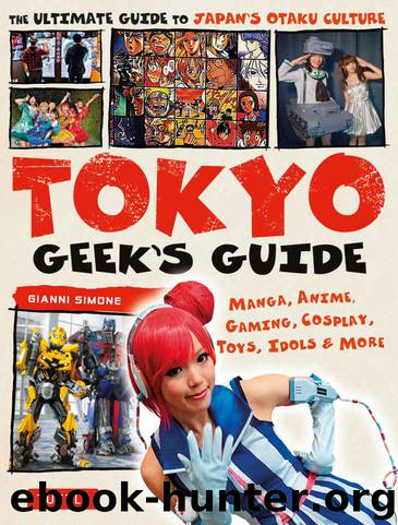 Tokyo Geek's Guide: Manga, Anime, Gaming, Cosplay, Toys, Idols & More - The Ultimate Guide to Japan's Otaku Culture by Simone Gianni