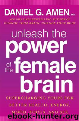 Unleash the Power of the Female Brain: Supercharging Yours for Better Health, Energy, Mood, Focus, and Sex by Daniel G. Amen M.D