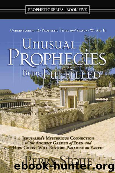 Unusual Prophecies Being Fulfilled Book 5: Jerusalem's Mysterious Connection to the Ancient Garden of Eden and How Christ Will Resotre Paradise on Earth! by Perry Stone & Michael Dutton